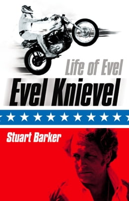 Book Life of Evel: Evel Knievel by Stuart Barker