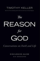 The Reason for God Discussion Guide: Conversations on Faith and Life by Timothy Keller