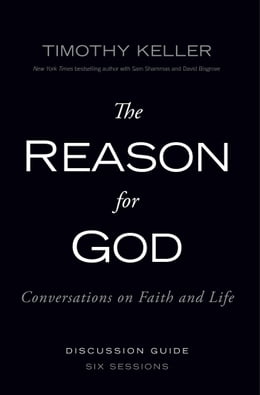 Book The Reason for God Discussion Guide: Conversations on Faith and Life by Timothy Keller