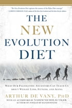 The New Evolution Diet: What Our Paleolithic Ancestors Can Teach Us about Weight Loss, Fitness, and Aging: What Our Paleolithic Ancestors Can Teach Us by Arthur De Vany, Nassim Nicholas Taleb