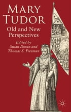 Mary Tudor: Old and New Perspectives by Dr Susan Doran