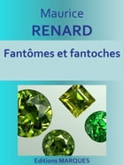 Fantômes et fantoches: Texte intégral by Maurice RENARD
