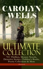 CAROLYN WELLS Ultimate Collection – 70+ Thrillers, Mystery Novels, Detective Stories, Children's Books, Poetry Collections & More (Illustrated): Flemi by Carolyn Wells
