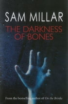 The Darkness of Bones by Sam Millar