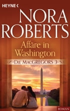 Die MacGregors 3. Affäre in Washington by Nora Roberts