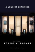 Love of Learning: Speeches of Robert K. Thomas by Daryl R.