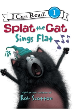 Book Splat the Cat: Splat the Cat Sings Flat: I Can Read Level 1 by Rob Scotton
