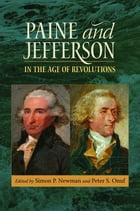 Paine and Jefferson in the Age of Revolutions by Simon P. Newman