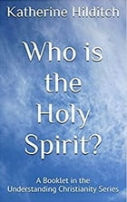 Who is the Holy Spirit: A Booklet by Katherine Hilditch