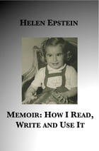 Memoir: How I Read, Write and Use It by Helen Epstein