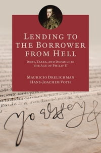 Lending to the Borrower from Hell: Debt, Taxes, and Default in the Age of Philip II