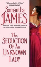 The Seduction of an Unknown Lady by Samantha James