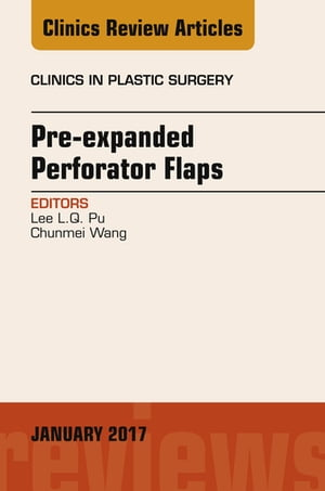Pre-Expanded Perforator Flaps,  An Issue of Clinics in Plastic Surgery,