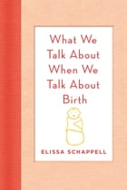 What We Talk About When We Talk About Birth