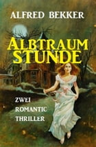 Albtraumstunde: Zwei Romantic Thriller by Alfred Bekker