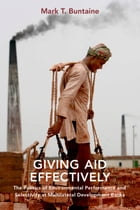 Giving Aid Effectively: The Politics of Environmental Performance and Selectivity at Multilateral Development Banks by Mark T. Buntaine