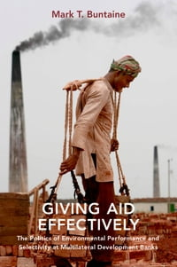 Giving Aid Effectively: The Politics of Environmental Performance and Selectivity at Multilateral…