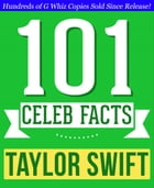 Taylor Swift - 101 Amazing Facts You Didn't Know: Fun Facts and Trivia Tidbits Quiz Game Books by G Whiz