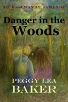 Danger in the Woods: Nick and Mandy James Series by Peggy Lea Baker