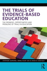 The Trials of Evidence-based Education: The Promises, Opportunities and Problems of Trials in…