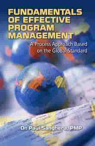 Fundamentals of Effective Program Management: A Process Approach Based on the Global Standard by Paul Sanghera