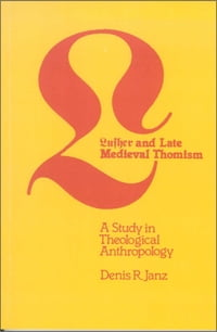 Luther and Late Medieval Thomism: A Study in Theological Anthropology