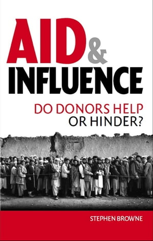 Aid and Influence Do Donors Help or Hinder?