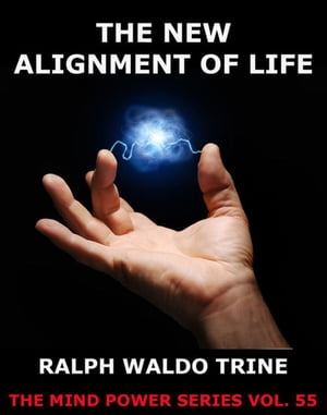 The New Alignment Of Life by Ralph Waldo Trine