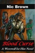 Blood Curse: A Werewolf For Hire Novel by Nic Brown