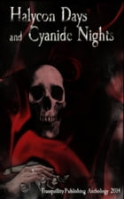 Halycon Days and Cyanide Nights by Tranquillity Publishing