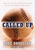 Called Up: Stories of Life and Faith from the Great Game of Baseball by Dave Dravecky