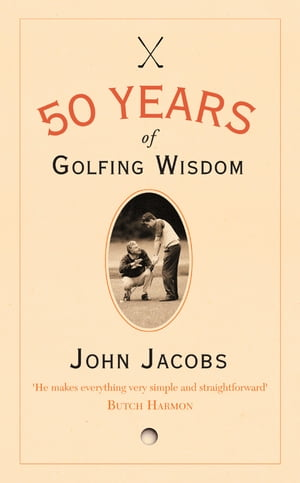 50 Years of Golfing Wisdom by John Jacobs