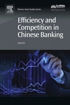 Efficiency and Competition in Chinese Banking by Yong Tan