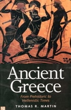 Ancient Greece: From Prehistoric to Hellenistic Times by Thomas R. Martin