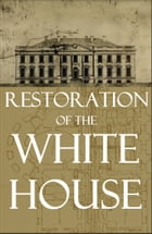 Restoration of the White House: 1903 by US Govt Printing Office