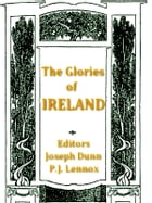 The Glories of Ireland by Joseph Dunn, Editor