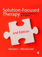 Solution-Focused Therapy: Theory, Research & Practice by Dr Alasdair Macdonald
