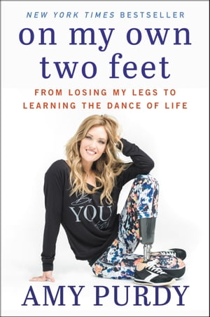 On My Own Two Feet From Losing My Legs to Learning the Dance of Life