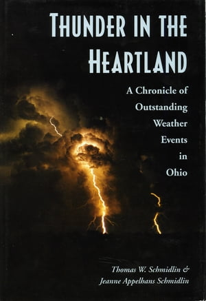 Thunder in the Heartland A Chronicle of Oustanding Weather Events in Ohio