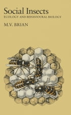 Social Insects: Ecology and Behavioural Biology by M. V. Brian
