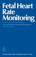 Fetal Heart Rate Monitoring: Clinical Practice and Pathophysiology by Wolfgang Künzel
