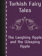 The Laughing Apple and the Weeping Apple by Turkish Fairy Tales
