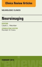 Neuroimaging, An Issue of Neurologic Clinics, E-Book by Laszlo Mechtler