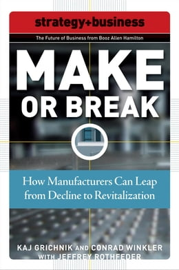 Book Make or Break: How Manufacturers Can Leap from Decline to Revitalization by Grichnik, Kaj