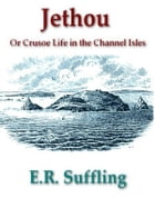 Jethou: Or Crusoe Life in the Channel Isles by E. R. Suffling