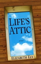 Life's Attic by Elizabeth Ely