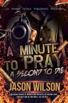 A minute to pray a second to die ( La' Femme Fatale' Publishing) by Jason Wilson