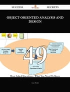 Object-Oriented Analysis and Design 49 Success Secrets - 49 Most Asked Questions On Object-Oriented…
