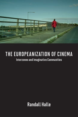 Book The Europeanization of Cinema: Interzones and Imaginative Communities by Randall Halle