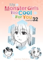 My Monster Girl's Too Cool for You, Chapter 32 by Karino Takatsu